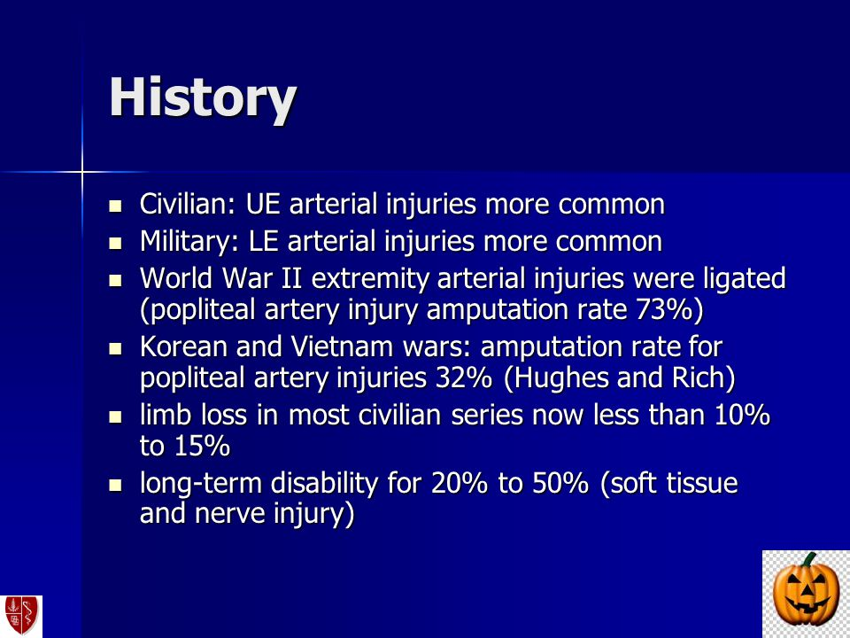 History Civilian: UE arterial injuries more common Civilian: UE arterial injuries more common Military: LE arterial injuries more common Military: LE