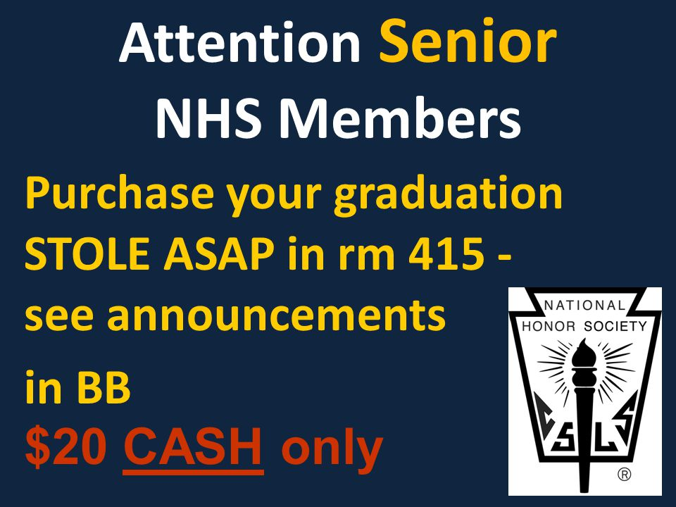 Attention Senior NHS Members Purchase your graduation STOLE ASAP in rm 415 - see announcements in BB $20 CASH only