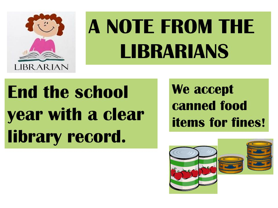 A NOTE FROM THE LIBRARIANS End the school year with a clear library record.