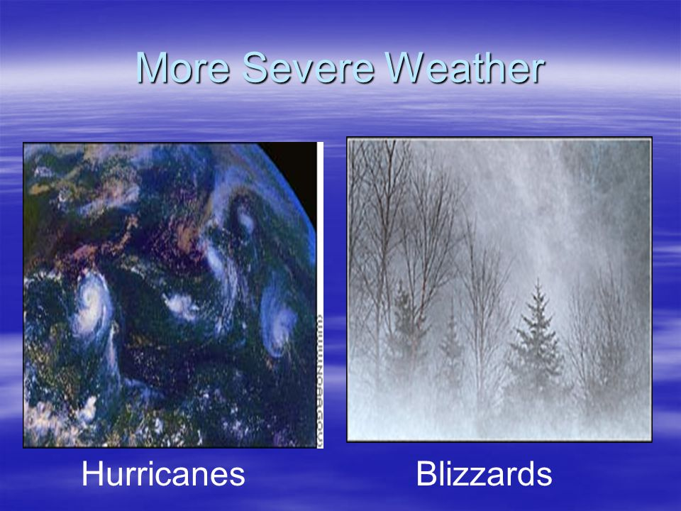 More Severe Weather HurricanesBlizzards