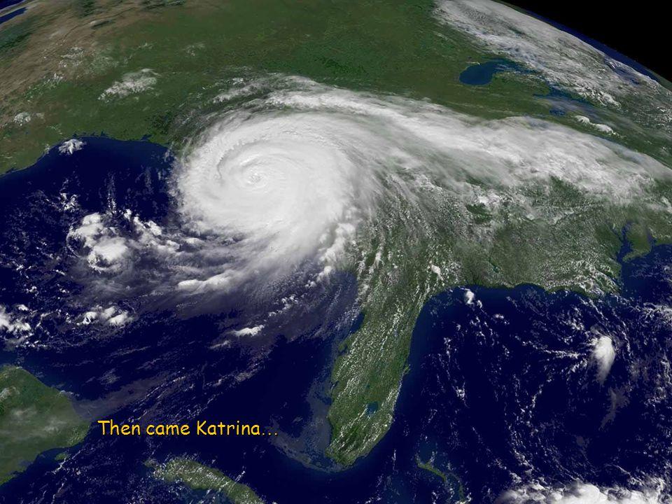 Then came Katrina …