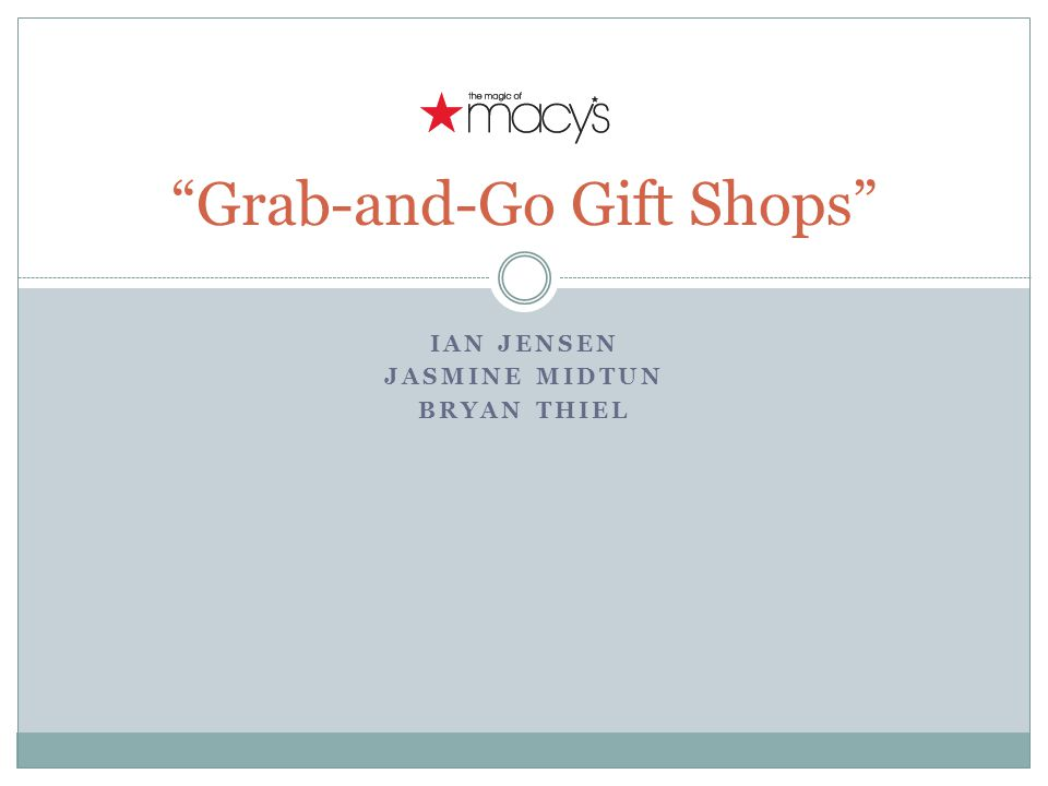 IAN JENSEN JASMINE MIDTUN BRYAN THIEL Grab-and-Go Gift Shops