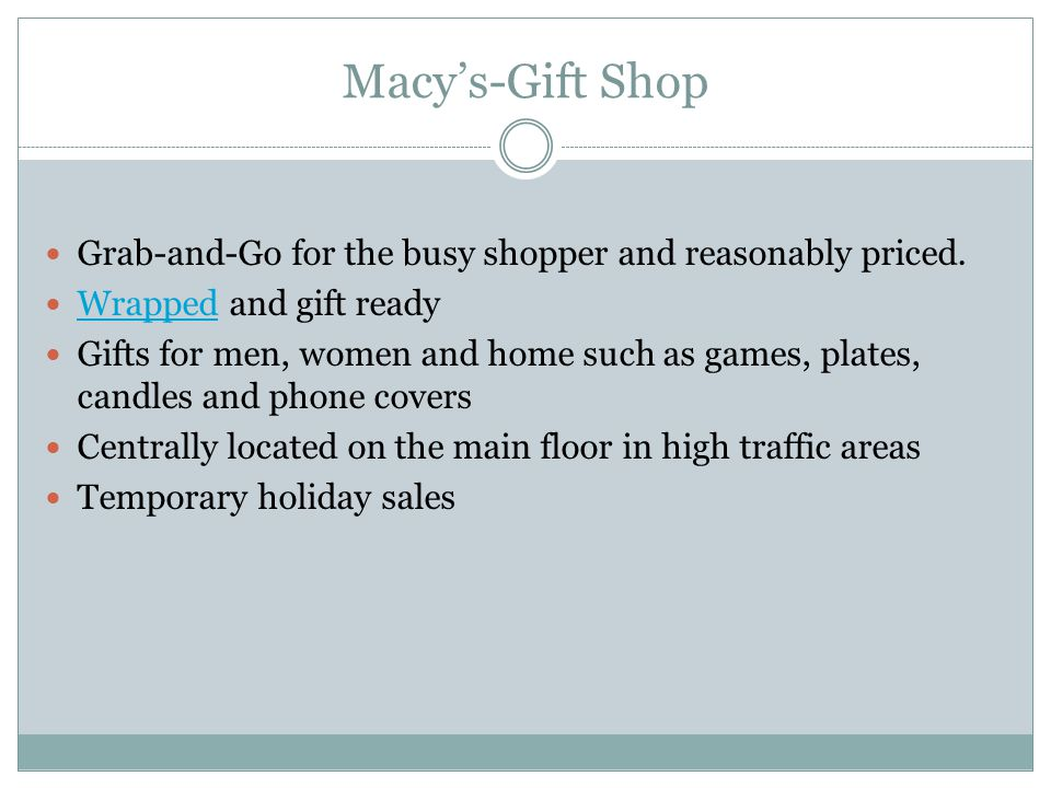 Macy's-Gift Shop Grab-and-Go for the busy shopper and reasonably priced.