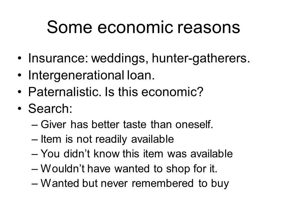 Some economic reasons Insurance: weddings, hunter-gatherers.