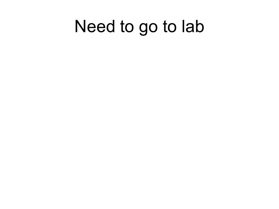 Need to go to lab