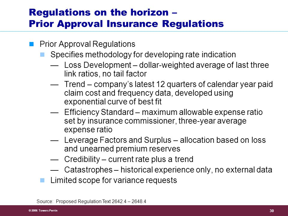 © 2006 Towers Perrin 31 Regulations on the horizon – Prior Approval Insurance Regulations (continued) Association of California Insurance Companies – Comments on Proposed California Prior Approval Insurance Regulations , Michael A.