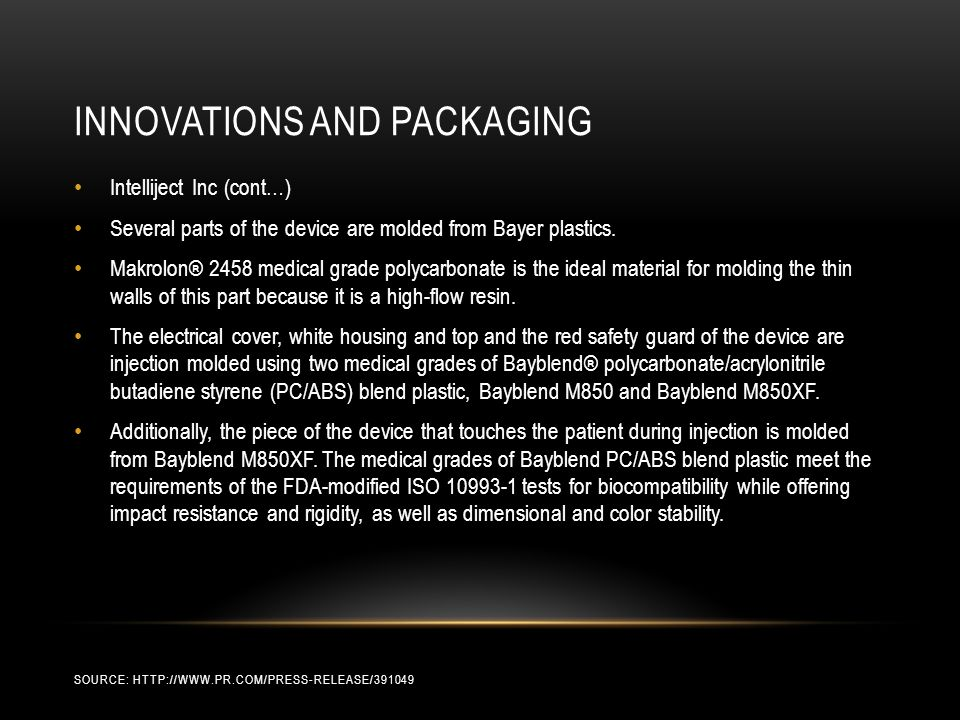 INNOVATIONS AND PACKAGING SOURCE: HTTP://WWW.PR.COM/PRESS-RELEASE/391049 Intelliject Inc (cont…) Several parts of the device are molded from Bayer plastics.