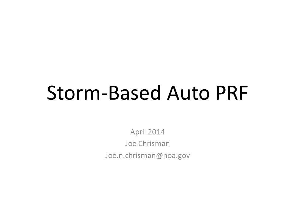 Storm-Based Auto PRF April 2014 Joe Chrisman Joe.n.chrisman@noa.gov