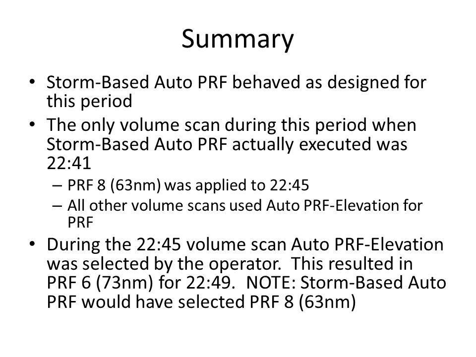 Summary Storm-Based Auto PRF behaved as designed for this period The only volume scan during this period when Storm-Based Auto PRF actually executed w