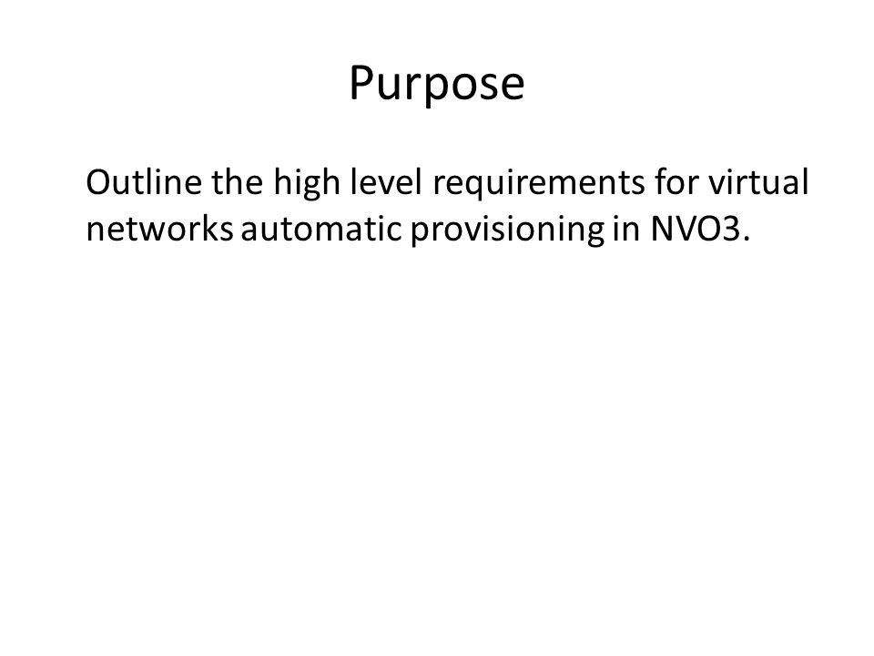 Purpose Outline the high level requirements for virtual networks automatic provisioning in NVO3.