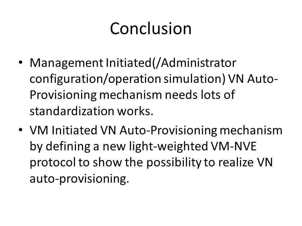 Conclusion Management Initiated(/Administrator configuration/operation simulation) VN Auto- Provisioning mechanism needs lots of standardization works.