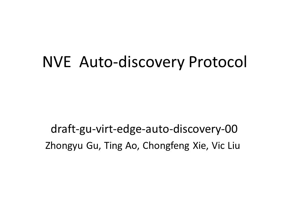 Purpose Outline the NVE auto-discovery protocol to support VN automatic provisioning etc.