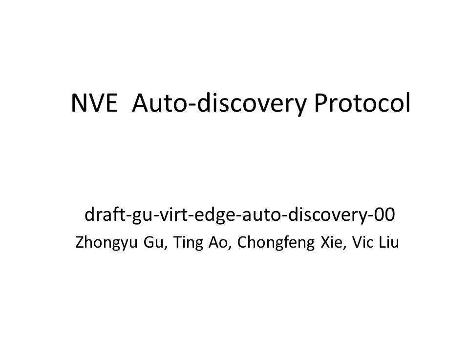 NVE Auto-discovery Protocol draft-gu-virt-edge-auto-discovery-00 Zhongyu Gu, Ting Ao, Chongfeng Xie, Vic Liu