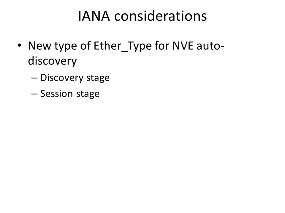 IANA considerations New type of Ether_Type for NVE auto- discovery – Discovery stage – Session stage