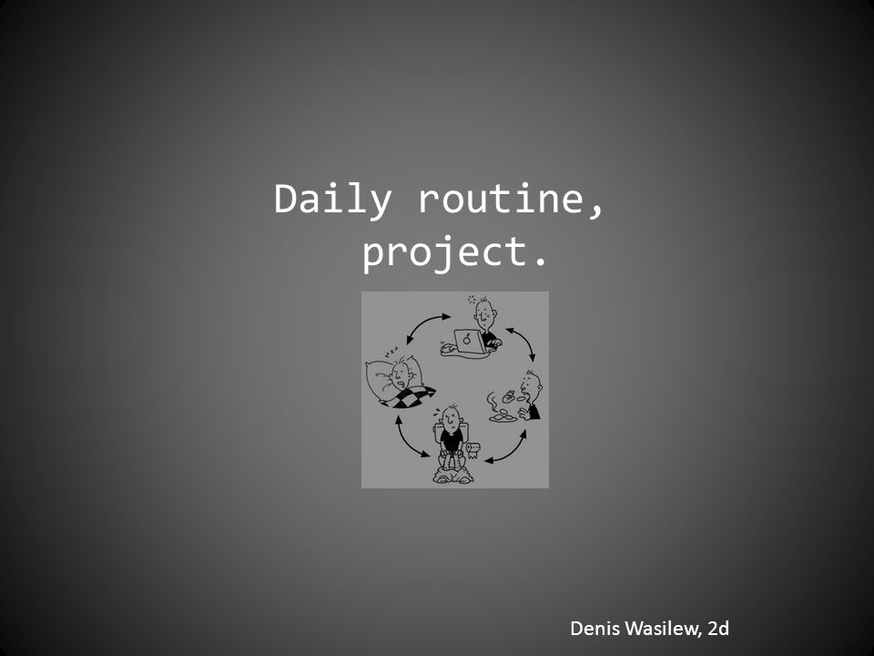 Denis Wasilew, 2d Daily routine, project.