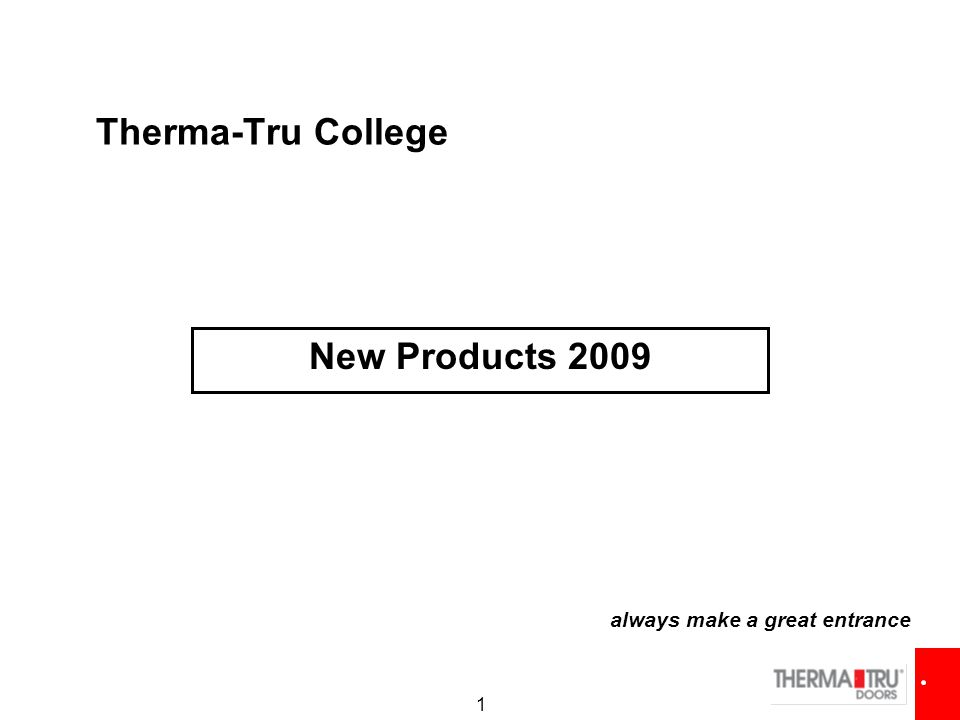 1 Therma-Tru College New Products 2009 always make a great entrance