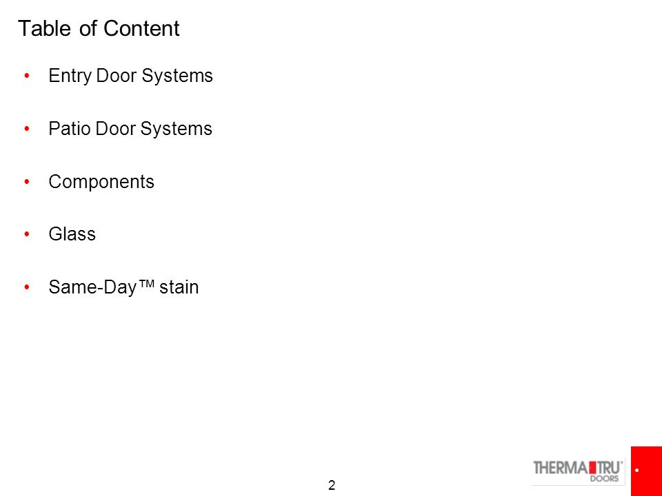 2 Table of Content Entry Door Systems Patio Door Systems Components Glass Same-Day™ stain