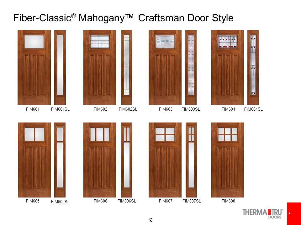 9 FIM601 FIM602 FIM603FIM604 FIM605FIM606FIM607FIM608 Fiber-Classic ® Mahogany™ Craftsman Door Style FIM601SLFIM602SLFIM603SLFIM604SL FIM605SL FIM606S