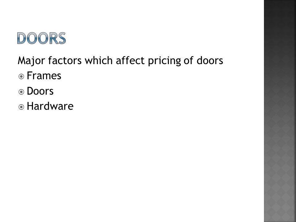 Fire rated doors  Can either be smoke doors or fire doors, both are specialist items and need to be priced by a specialist supplier Sound rated doors  Price of the door depends on the STC rating required.