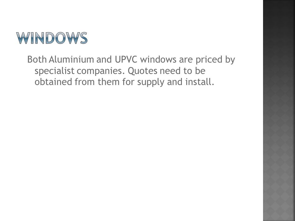 Both Aluminium and UPVC windows are priced by specialist companies.