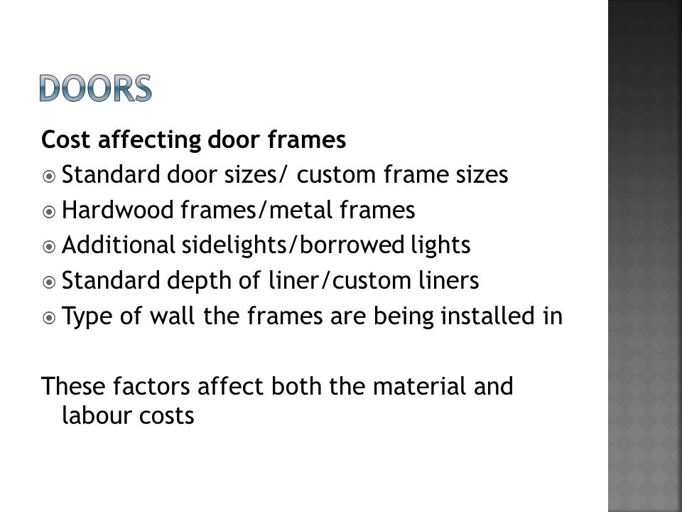  Labour constants for doors  Allowance includes for fixing and hanging a single door on standard hinges  40mm standard door 1.00hr/door  44mm panelled door 1.25 hr/door  50mm solid core door 1.40 hr/door