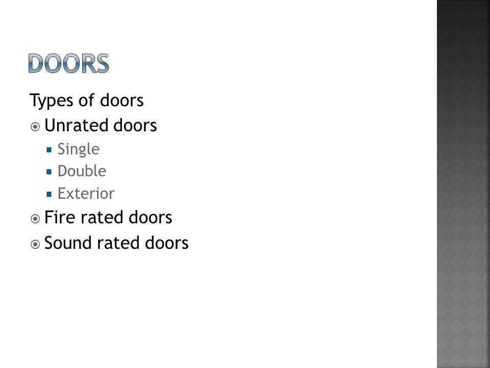 Types of doors  Unrated doors  Single  Double  Exterior  Fire rated doors  Sound rated doors