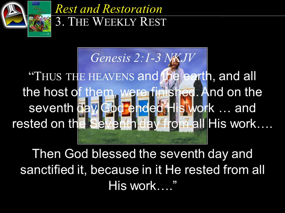 Genesis 2:1-3 NKJV T HUS THE HEAVENS and the earth, and all the host of them, were finished.