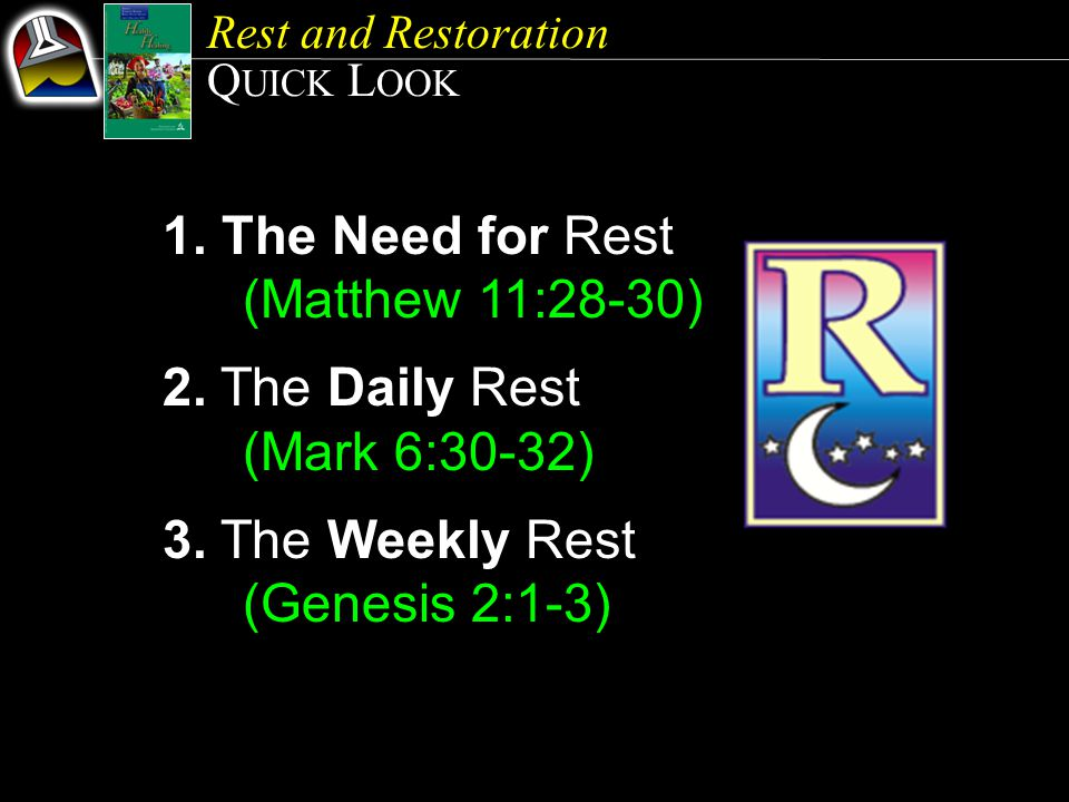 Rest and Restoration Q UICK L OOK 1.The Need for Rest (Matthew 11:28-30) 2.