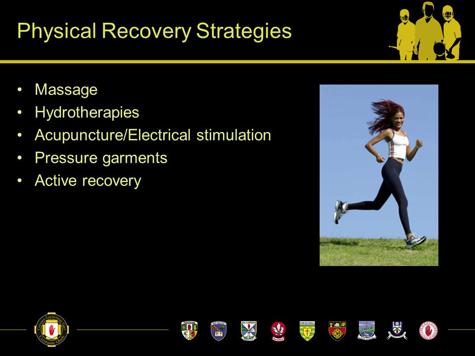 Physical Recovery Strategies Massage Hydrotherapies Acupuncture/Electrical stimulation Pressure garments Active recovery