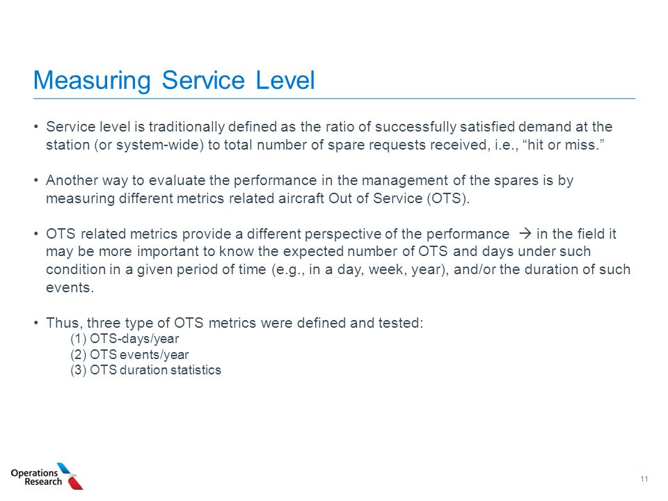 11 Measuring Service Level Service level is traditionally defined as the ratio of successfully satisfied demand at the station (or system-wide) to tot