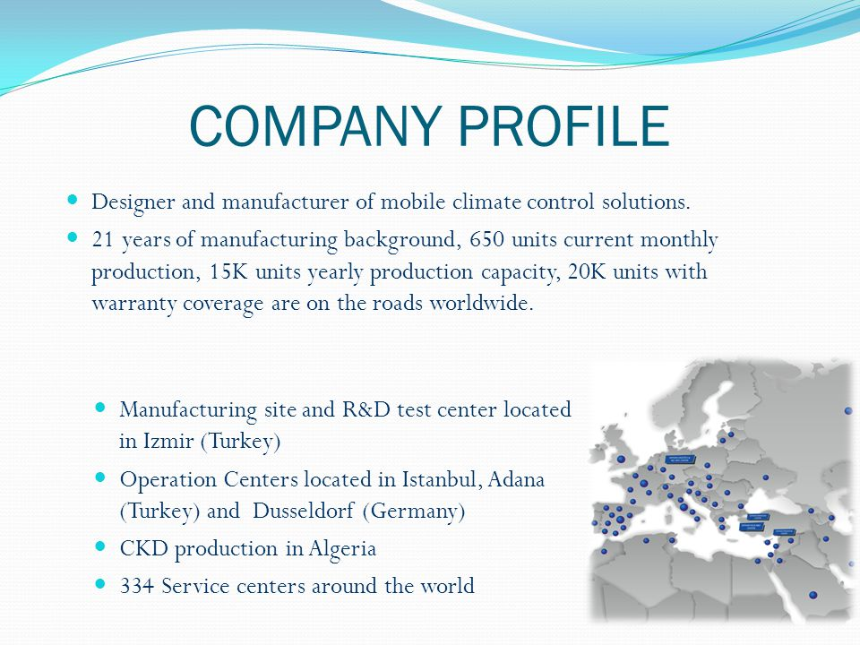 COMPANY PROFILE Designer and manufacturer of mobile climate control solutions. 21 years of manufacturing background, 650 units current monthly product
