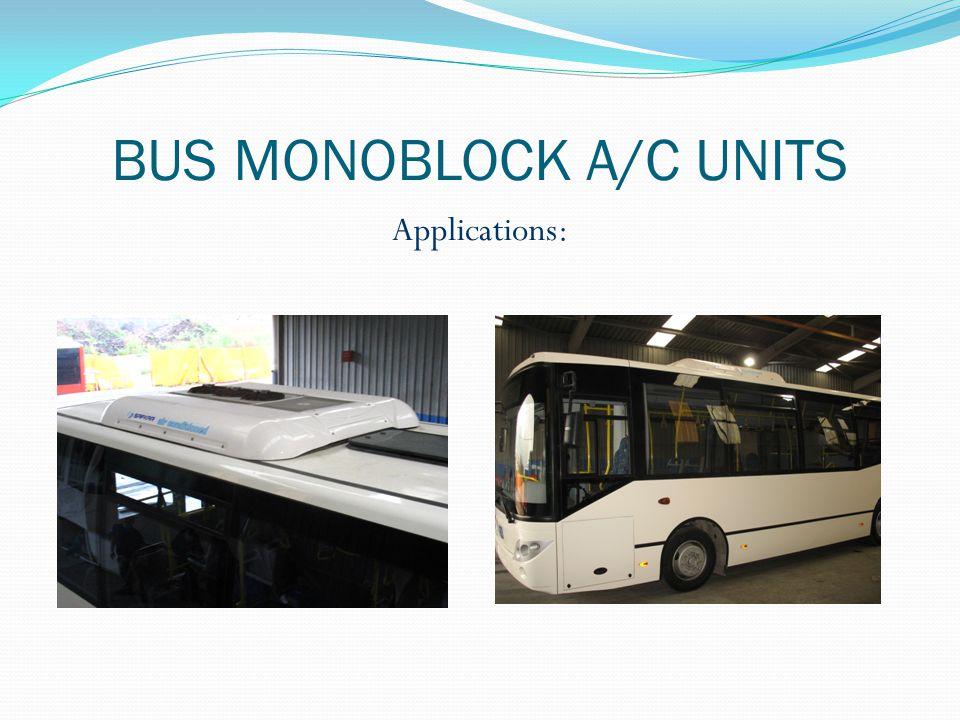 BUS MONOBLOCK A/C UNITS Applications:
