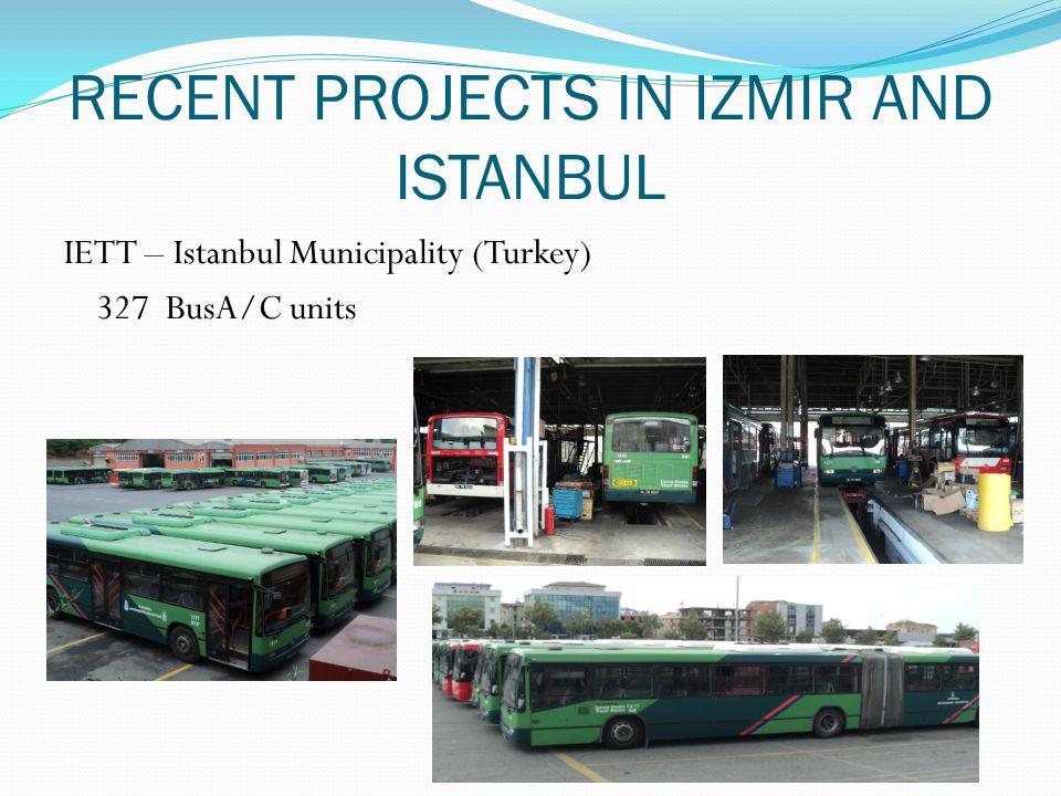 RECENT PROJECTS IN IZMIR AND ISTANBUL IETT – Istanbul Municipality (Turkey) 327 BusA/C units