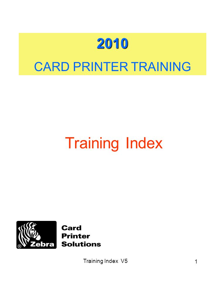 Training Index V CARD PRINTER TRAINING Training Index