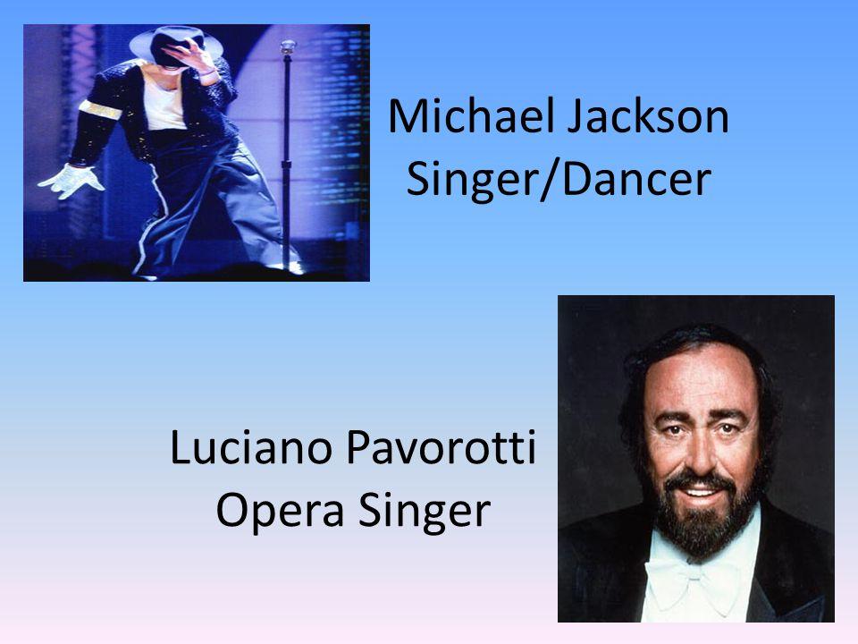 Michael Jackson Singer/Dancer Luciano Pavorotti Opera Singer