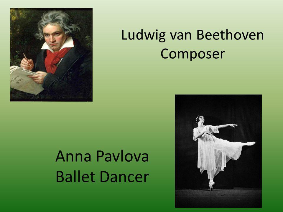 Ludwig van Beethoven Composer Anna Pavlova Ballet Dancer