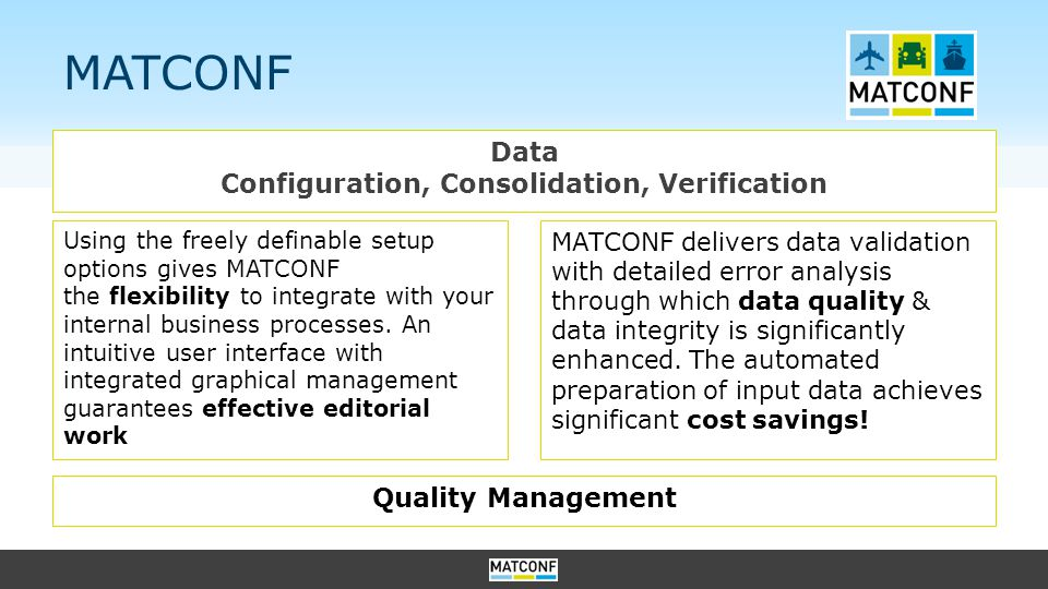 MATCONF Data Configuration, Consolidation, Verification Using the freely definable setup options gives MATCONF the flexibility to integrate with your internal business processes.
