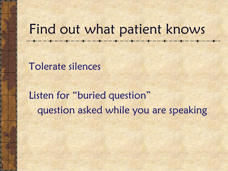 """Find out what patient knows Tolerate silences Listen for """"buried question"""" question asked while you are speaking"""