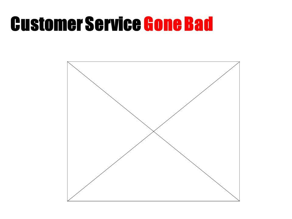 Customer Service Gone Bad