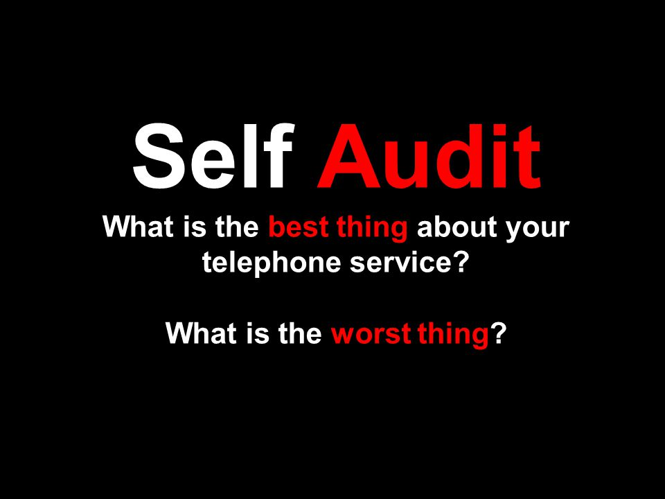 Self Audit What is the best thing about your telephone service What is the worst thing