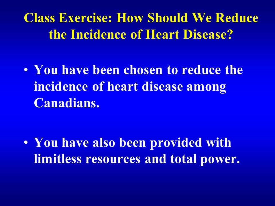 Class Exercise: How Should We Reduce the Incidence of Heart Disease.