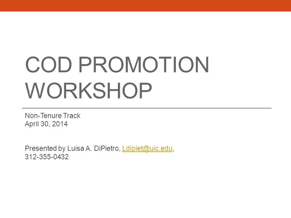 COD PROMOTION WORKSHOP Non-Tenure Track April 30, 2014 Presented by Luisa A.