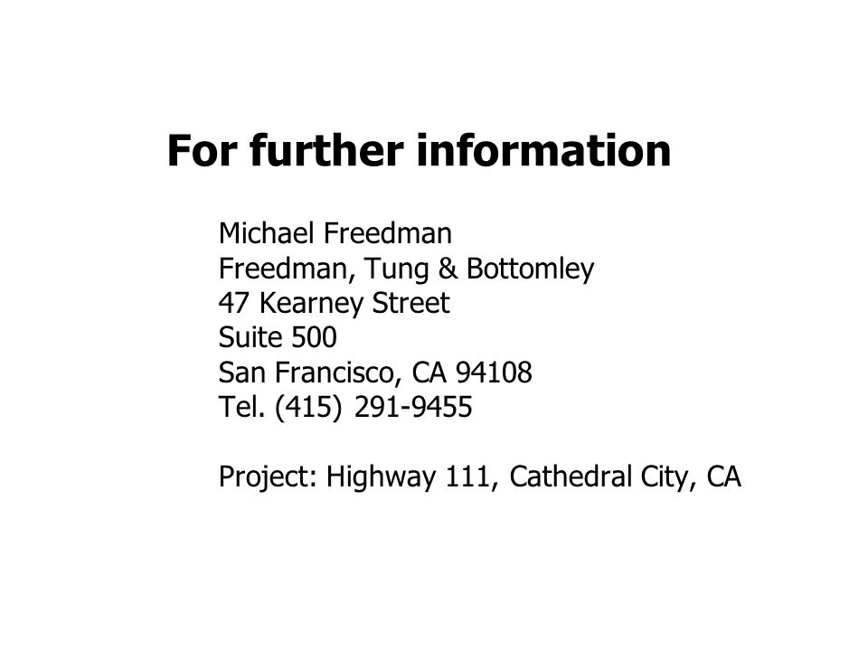 For further information Michael Freedman Freedman, Tung & Bottomley 47 Kearney Street Suite 500 San Francisco, CA 94108 Tel. (415) 291-9455 Project: H