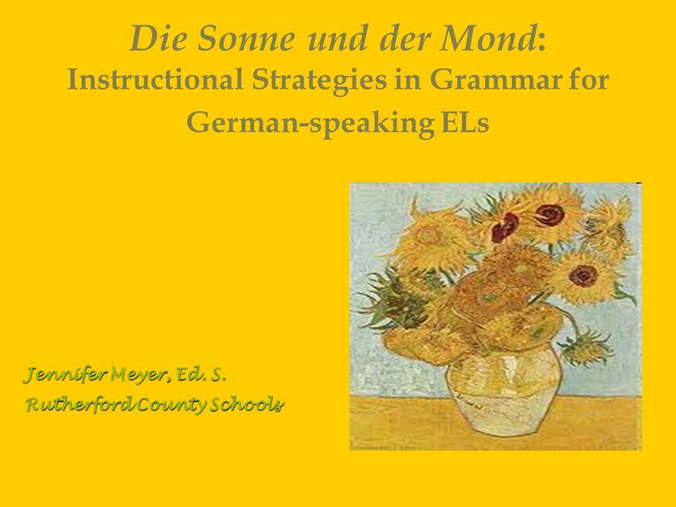Die Sonne und der Mond : Instructional Strategies in Grammar for German-speaking ELs Jennifer Meyer, Ed.