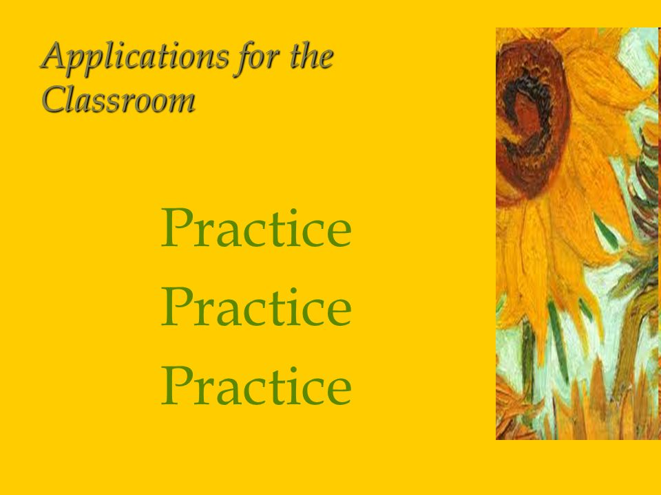 Applications for the Classroom Practice Practice Practice