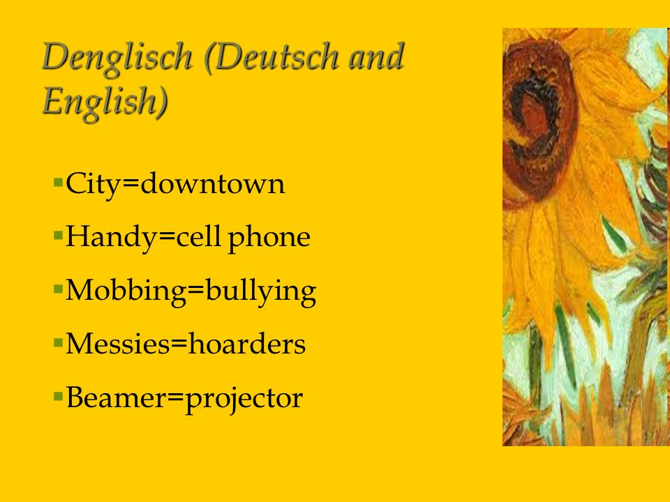 Denglisch (Deutsch and English)  City=downtown  Handy=cell phone  Mobbing=bullying  Messies=hoarders  Beamer=projector