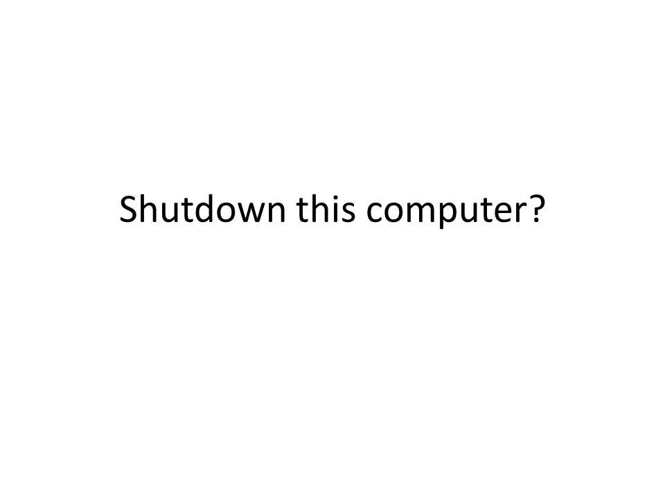 Shutdown this computer?