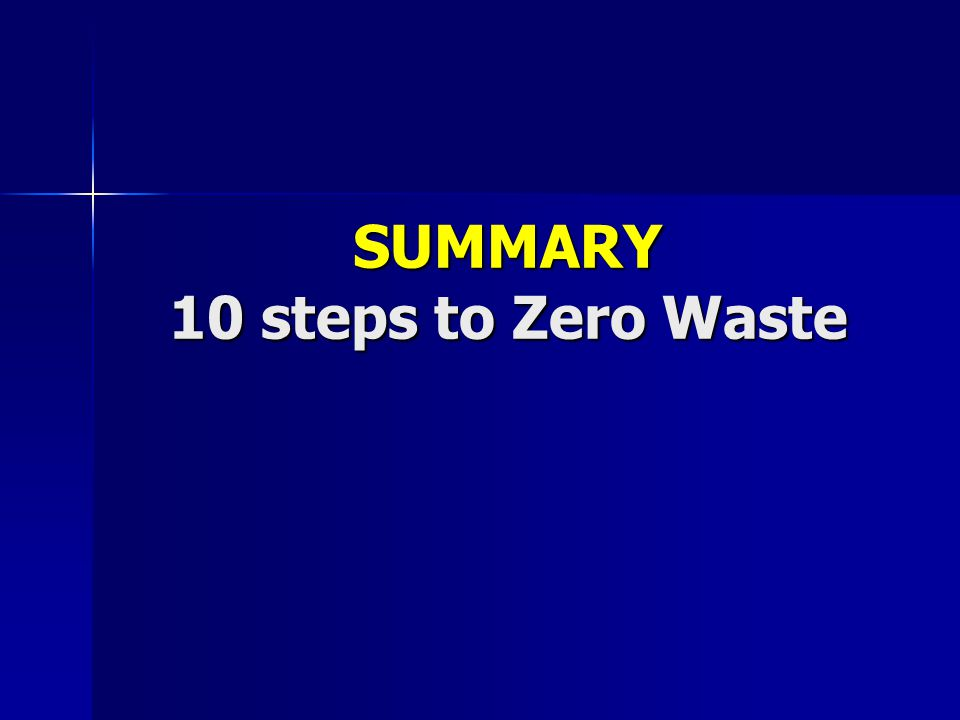 SUMMARY 10 steps to Zero Waste
