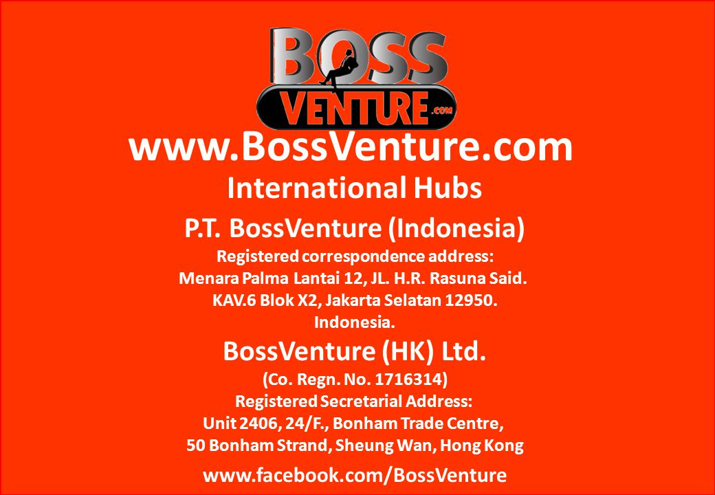 www.BossVenture.com International Hubs P.T. BossVenture (Indonesia) Registered correspondence address: Menara Palma Lantai 12, JL. H.R. Rasuna Said. K