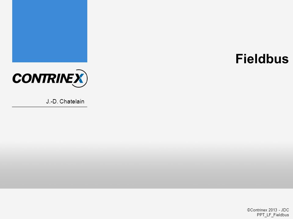 ©Contrinex 2013 - JDC PPT_LF_Fieldbus Fieldbus J.-D. Chatelain